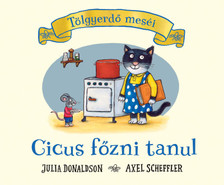 Julia Doinaldson- Axel Scheffler - Cicus főzni tanul - Tölgyerdő meséi
