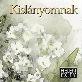 EXLEY, HELEN - KISLÁNYOMNAK (ÚJ)
