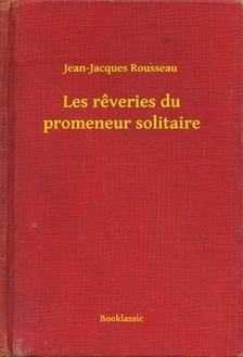 Jean-Jacques Rousseau - Les reveries du promeneur solitaire [eKönyv: epub, mobi]