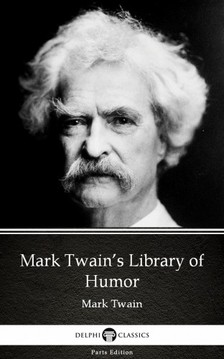 Delphi Classics Mark Twain, - Mark Twain's Library of Humor by Mark Twain (Illustrated) [eKönyv: epub, mobi]