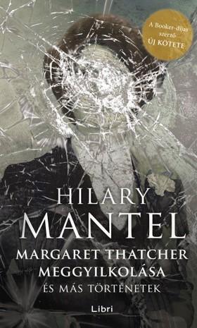 Hilary Mantel - Margaret Thatcher meggyilkolása - és más történetek [eKönyv: epub, mobi]