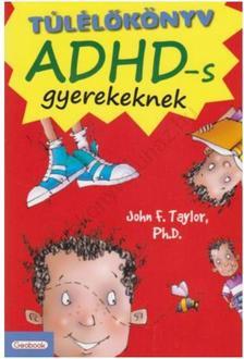 Taylor, John F. - Túlélőkönyv ADHD-s gyerekeknek