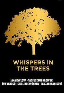community novel - Jana Kyclova, Tadeusz Michrowski, Éva Vancsó, Sieglinde Wöhrer, Eva Zahradníková - Whispers in the trees