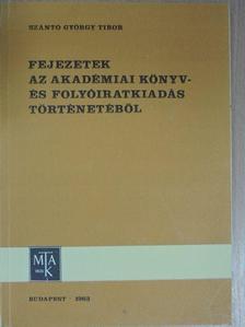 Szántó György Tibor - Fejezetek az akadémiai könyv- és folyóiratkiadás történetéből [antikvár]