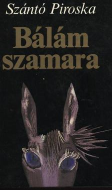 Szántó Piroska - Bálám szamara [antikvár]