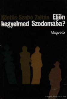 Köntös-Szabó Zoltán - Eljön kegyelmed Szodomába? [antikvár]