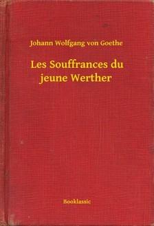 Johann Wolfgang Goethe - Les Souffrances du jeune Werther [eKönyv: epub, mobi]