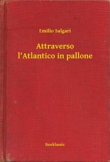 Emilio Salgari - Attraverso l Atlantico in pallone [eKönyv: epub, mobi]