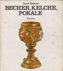 Katona Imre - Becher, Kelche, Pokale [antikvár]
