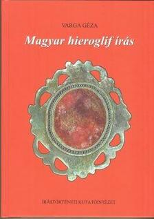 Varga Géza - Magyar hieroglif írás