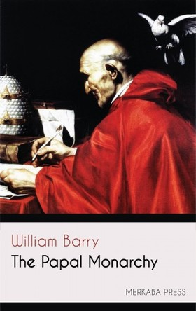 Barry William - The Papal Monarchy [eKönyv: epub, mobi]