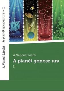 Liecht A.Vencel - A planét gonosz ura I. [eKönyv: epub, mobi]