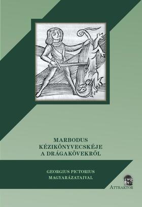 Marbodus - MARBODUS KÉZIKÖNYVECSKÉJE A DRÁGAKÖVEKRŐL Georgius Pictorius magyarázataival