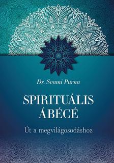 Dr. Svami Purna - Spirituális ÁBÉCÉ - Út a megvilágosodáshoz