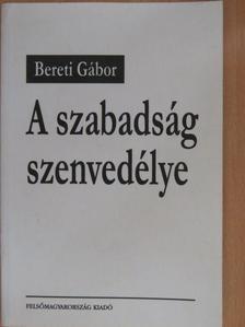 Bereti Gábor - A szabadság szenvedélye (dedikált példány) [antikvár]