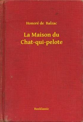 Honoré de Balzac - La Maison du Chat-qui-pelote