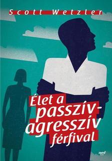Scott Wetzler - Élet a passzív- agresszív férfival ###