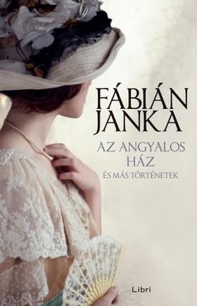 Fábián Janka - Az angyalos ház - és más történetek [eKönyv: epub, mobi]