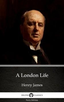 Delphi Classics Henry James, - A London Life by Henry James (Illustrated) [eKönyv: epub, mobi]