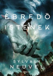 Sylvain Neuvel - Ébredő istenek