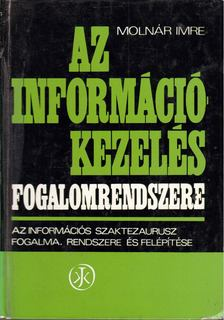 Molnár Imre - Az információkezelés fogalomrendszere [antikvár]