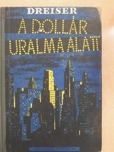 Theodore Dreiser - A dollár uralma alatt [antikvár]