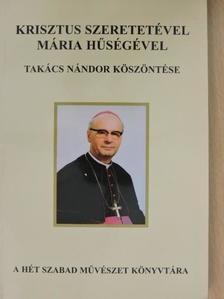 Asztalos Bernadett - Krisztus szeretetével, Mária hűségével: Takács Nándor köszöntése [antikvár]