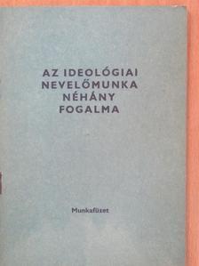Németh András - Az ideológiai nevelőmunka néhány fogalma [antikvár]