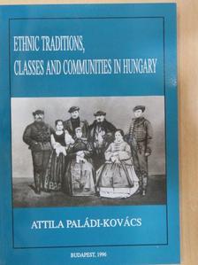 Paládi-Kovács Attila - Ethnic Traditions, Classes and Communities in Hungary [antikvár]