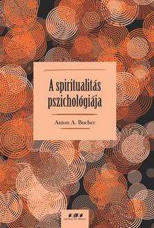 Anton A. Bucher - A spiritualitás pszichológiája