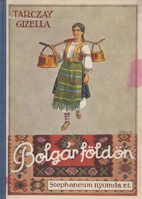 Dr. Tarczay Gizella - Bolgár földön [antikvár]