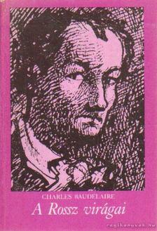 Charles Baudelaire - A Rossz virágai [antikvár]