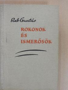 Rab Gusztáv - Rokonok és ismerősök [antikvár]