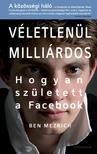 Ben Mezrich - Véletlenül milliárdos - Hogyan született a facebook