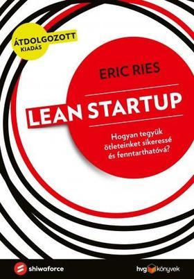 Eric Ries - Leanstartup - Hogyan tegyük ötleteinket sikeressé és fenntarthatóvá?