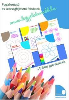 Tomor Anita - Legyél okosabb füzetek I. - Foglalkoztató és készségfejlesztő feladatok 3-5 éves gyerekeknek
