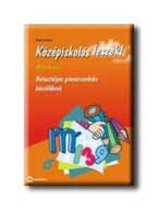 Maróti Lászlóné - KÖZÉPISKOLÁS LESZEK! - MATEMATIKA - HATOSZT. GIMN. KÉSZÜLŐKN