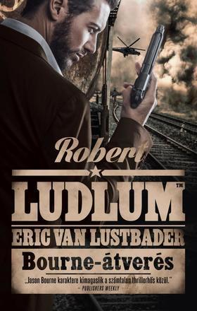 ROBERT LUDLUM - ERIC VAN LUSTBADER - BOURNE-ÁTVERÉS (2. kiadás)