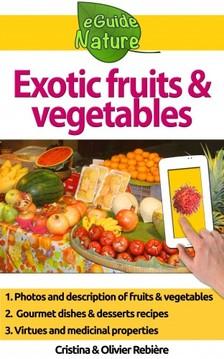 Olivier Rebiere Cristina Rebiere, - Exotic fruits and vegetables [eKönyv: epub, mobi]