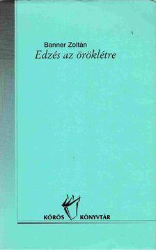 Banner Zoltán - Edzés az öröklétre [antikvár]