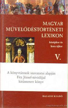 Kőszeghy Péter - Magyar Művelődéstörténeti Lexikon V. [antikvár]