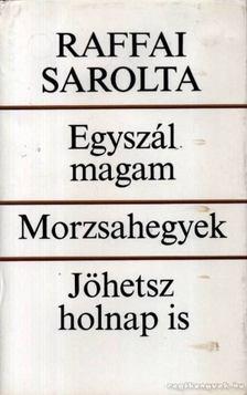 Raffai Sarolta - Egyszál magam / Morzsahegyek / Jöhetsz holnap is [antikvár]