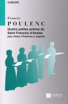 POULECN - QUATRE PETITES PRIERES DE SAINT FRANCOIS D'ASSIS POUR CHOEUR D'HOMMES A CAPPELLA