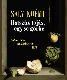 Saly Noémi - Hatszáz tojás, egy se görbe  Molnár Julia szakátskönyve 1854