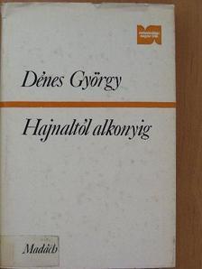 Dénes György - Hajnaltól alkonyig [antikvár]