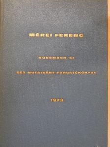 Mérei Ferenc - November 64. - Egy mutatvány forgatókönyve [antikvár]