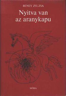 Beney Zsuzsa - Nyitva van az aranykapu [antikvár]