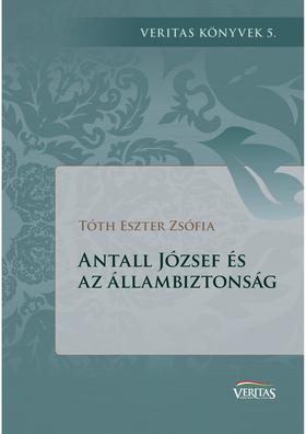 szerk. Tóth Eszter Zsófia - Antall József és az állambiztonság