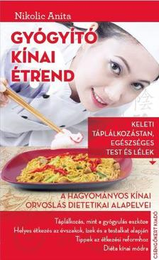 Nikolic Anita - Gyógyító kínai étrend - A hagyományos kínai orvoslás dietetikai alapelvei