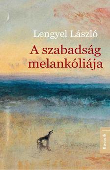 Lengyel László - A szabadság melankóliája [antikvár]